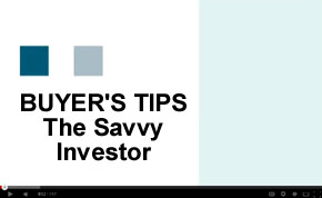 Buyer's Video Tip - How to be a Savvy Investor
