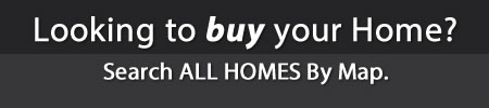 Looking to buy your Home? Search ALL HOMES By Map.