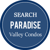 Search Paradise Valley Condos