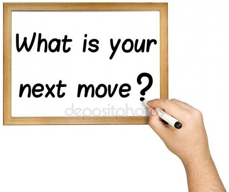 What's your next move