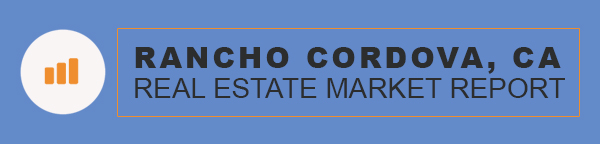 Rancho Cordova California Real Estate Market Report
