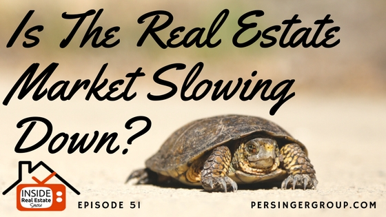 Is the real estate market slowing down? In episode 51 of the Inside Real Estate Show, host and real estate broker, Darin Persinger answers the question.