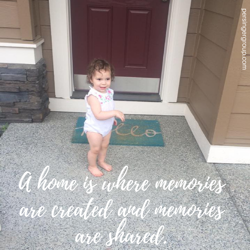 Persinger Principle: A home is where memories are created and memories are shared.