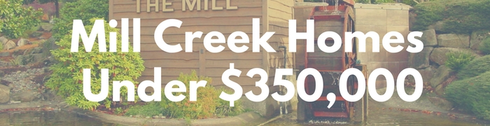 Mill Creek WA Homes for sale under $350,000. Search PersingerGroup.com to find Mill Creek WA Real Estate.