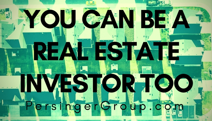 You can be a real estate investor too, not the private money, creative financing type. The real real estate investor. PersingerGroup.com