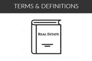 REAL ESTATE TERMS & DEFINITIONS