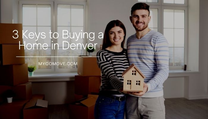 3 Keys to Buying a Home in Denver