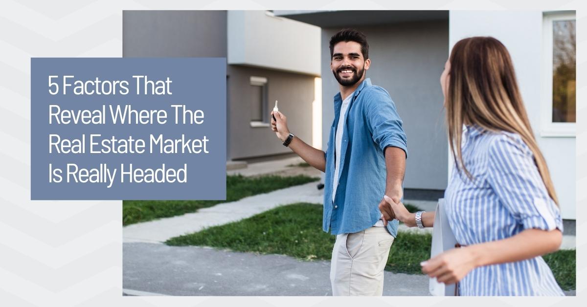5 Factors Reveal Where Market is Headed