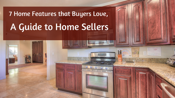 7 Home Features that Buyers Love, A Guide to Home Sellers