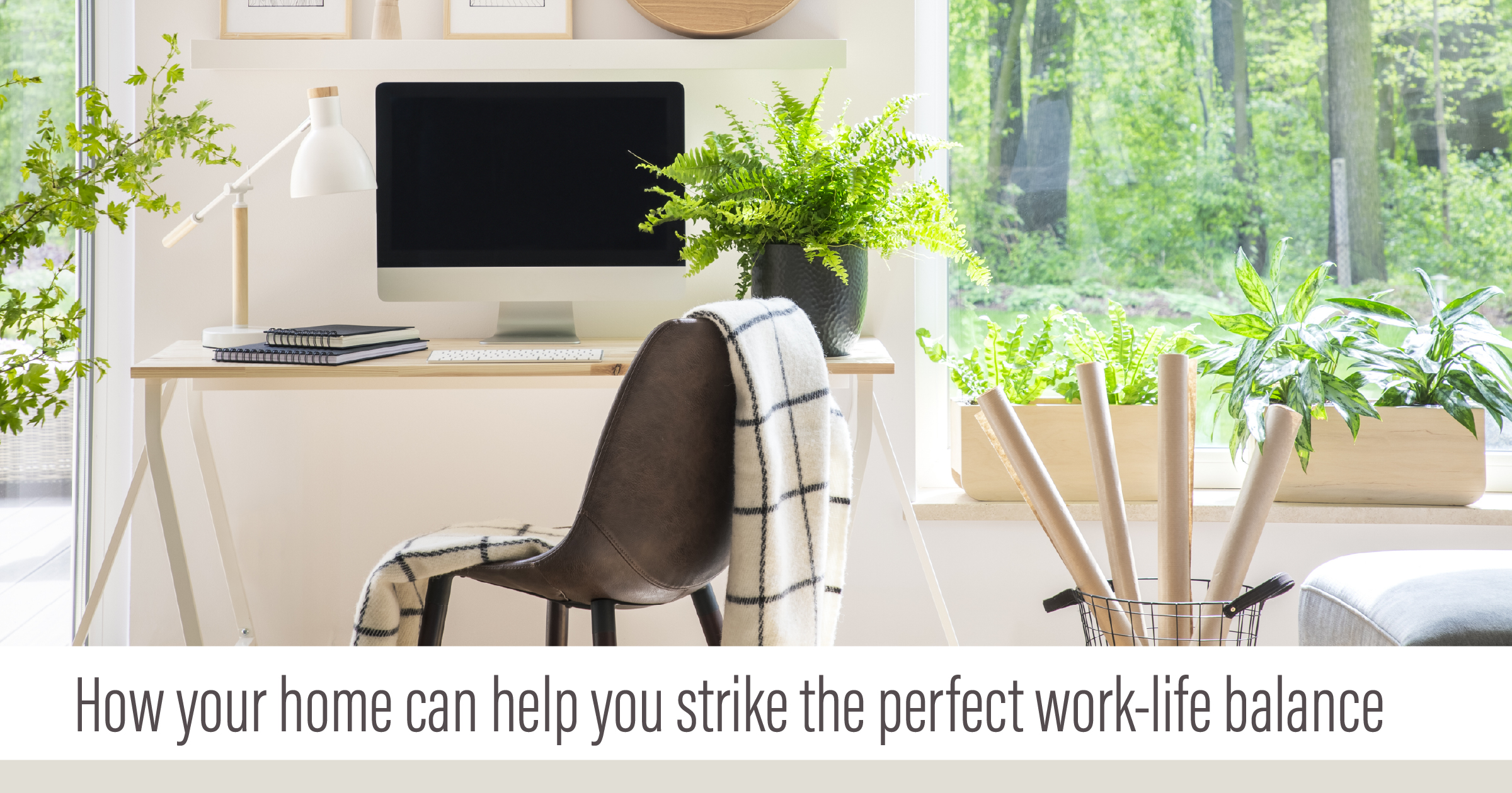 How Your Home Can Strike the Perfect Work Life Balance