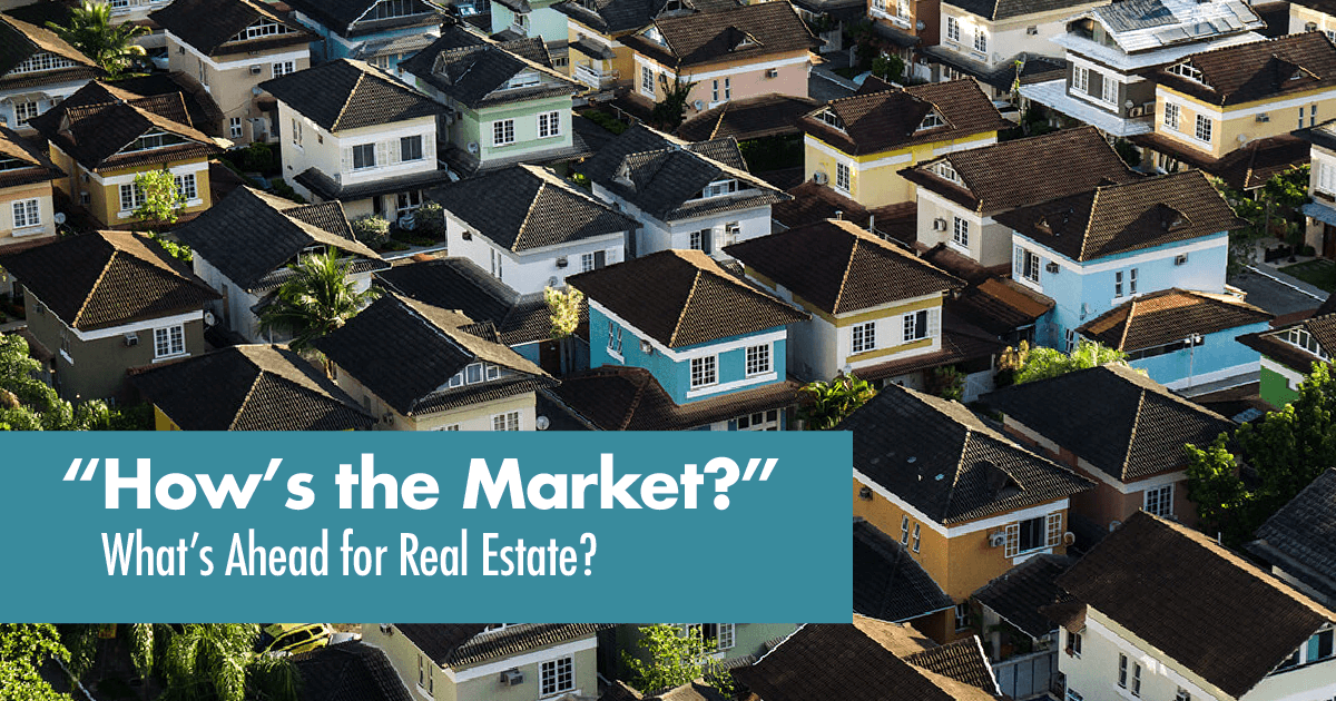 """How's the Market?""  What's Ahead for Real Estate"