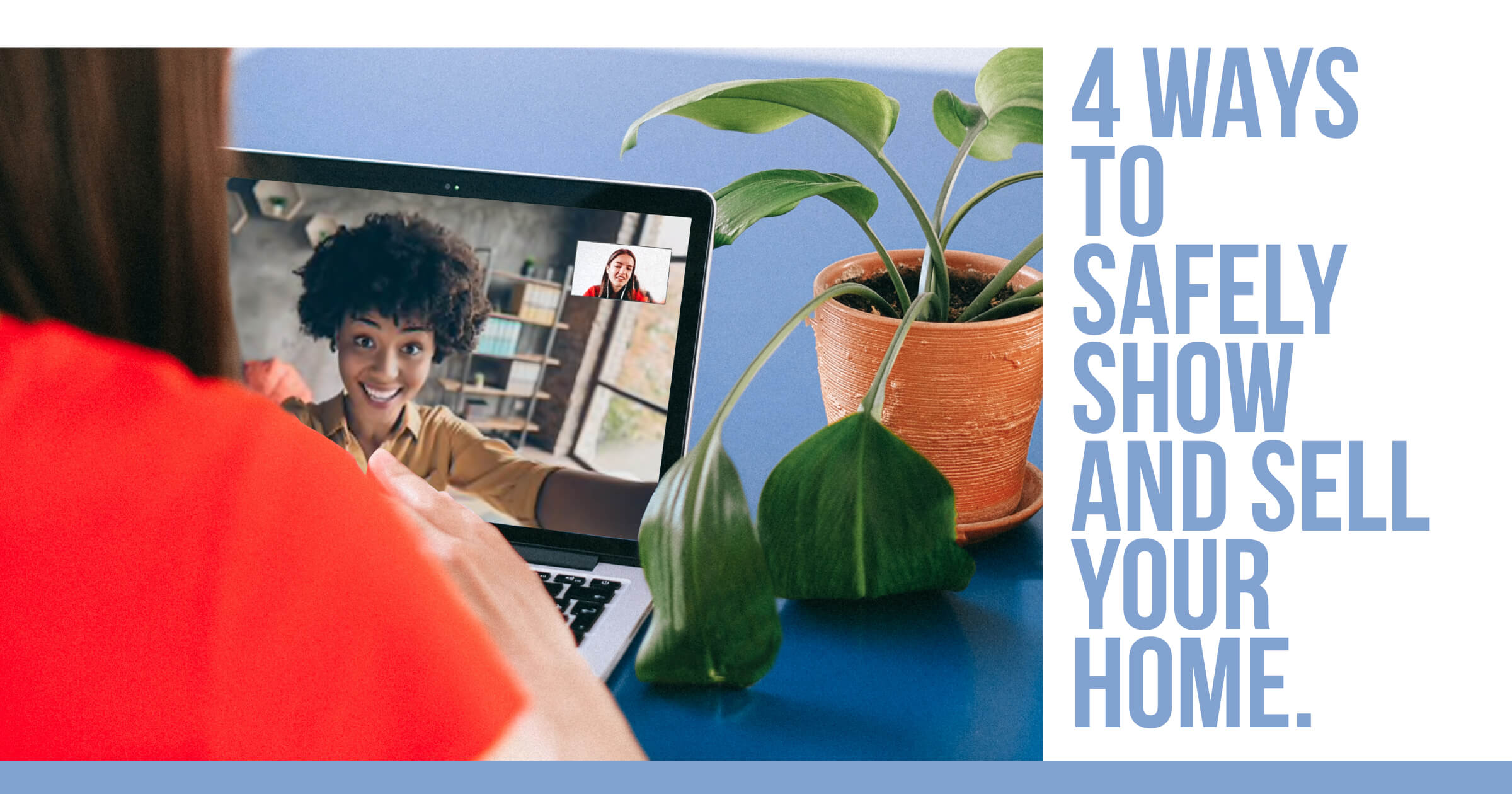 4 ways to show and sell your home safely