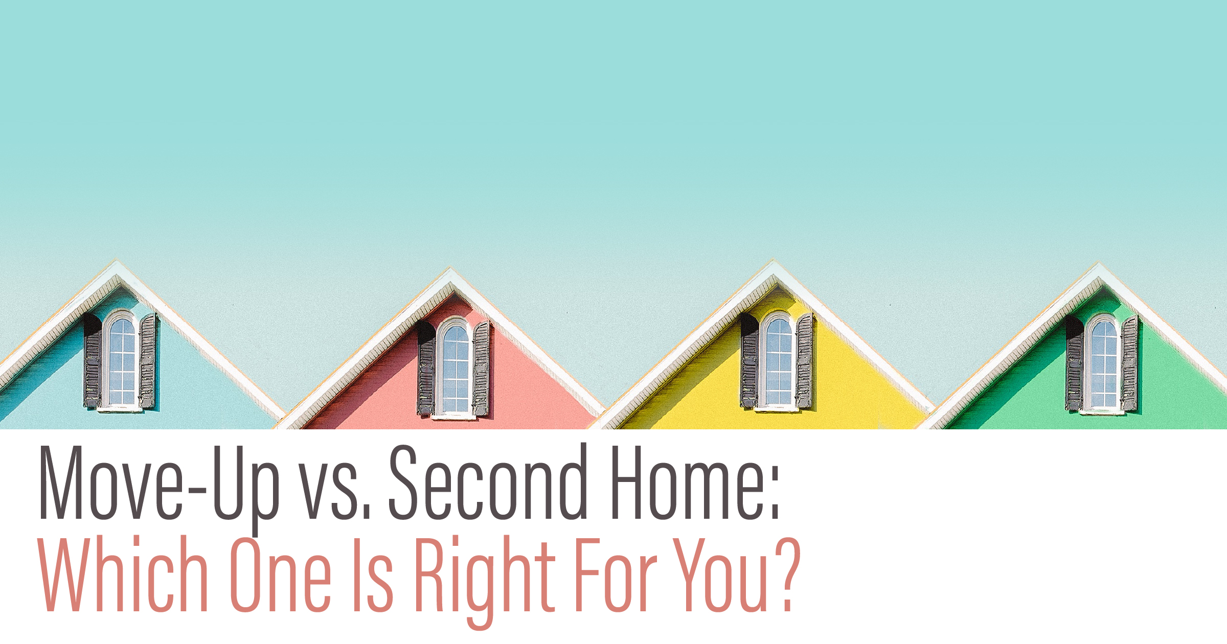Move-Up vs. Second Home in Flagstaff Which One Is Right For You