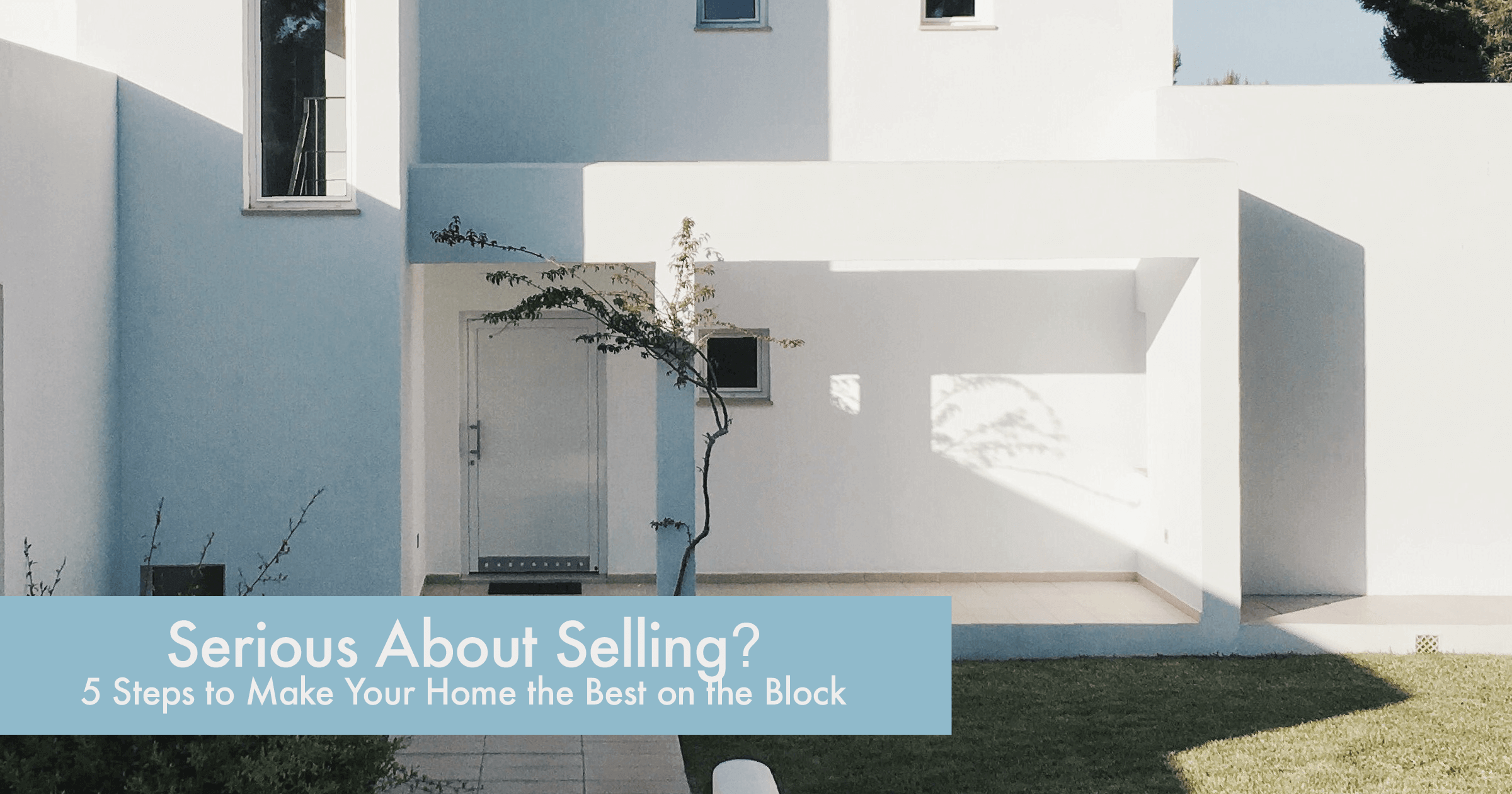 Serious About Selling 5 Steps to Make Your Home  the Best on the Block