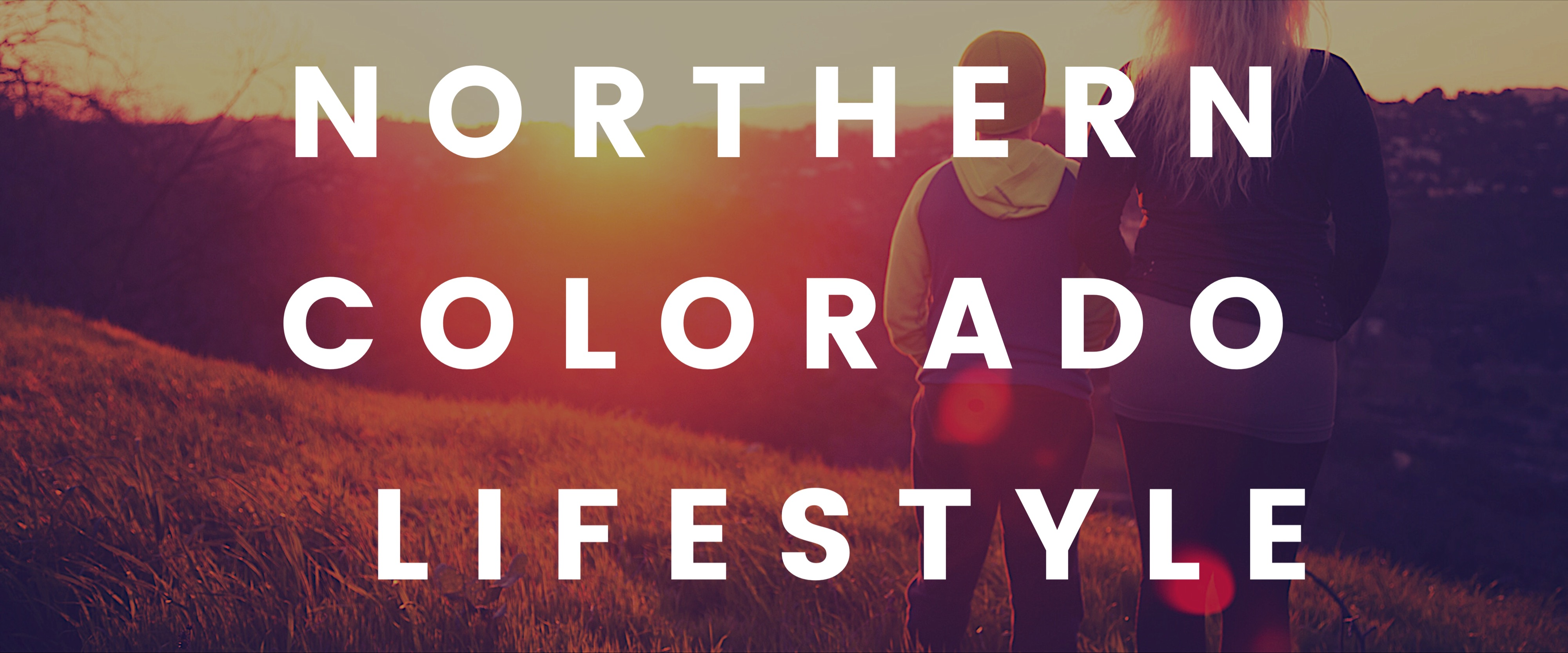 Lifestyle in Northern Colorado- Fort Collins, Greeley, Loveland, Timnath, Severance, Windsor, Laporte, Wellington, Livermore, Red Feather Lakes,