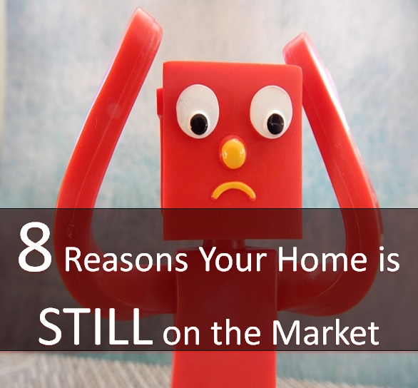 Reasons why your home is still on the market