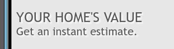 INSTANT HOME VALUE ESTIMATE