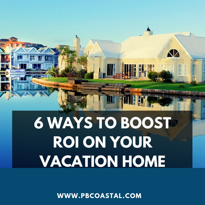 6 Ways to Boost ROI on Your Vacation Home