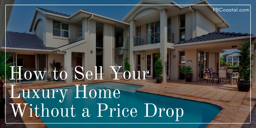 How to sell your luxury home without a price drop