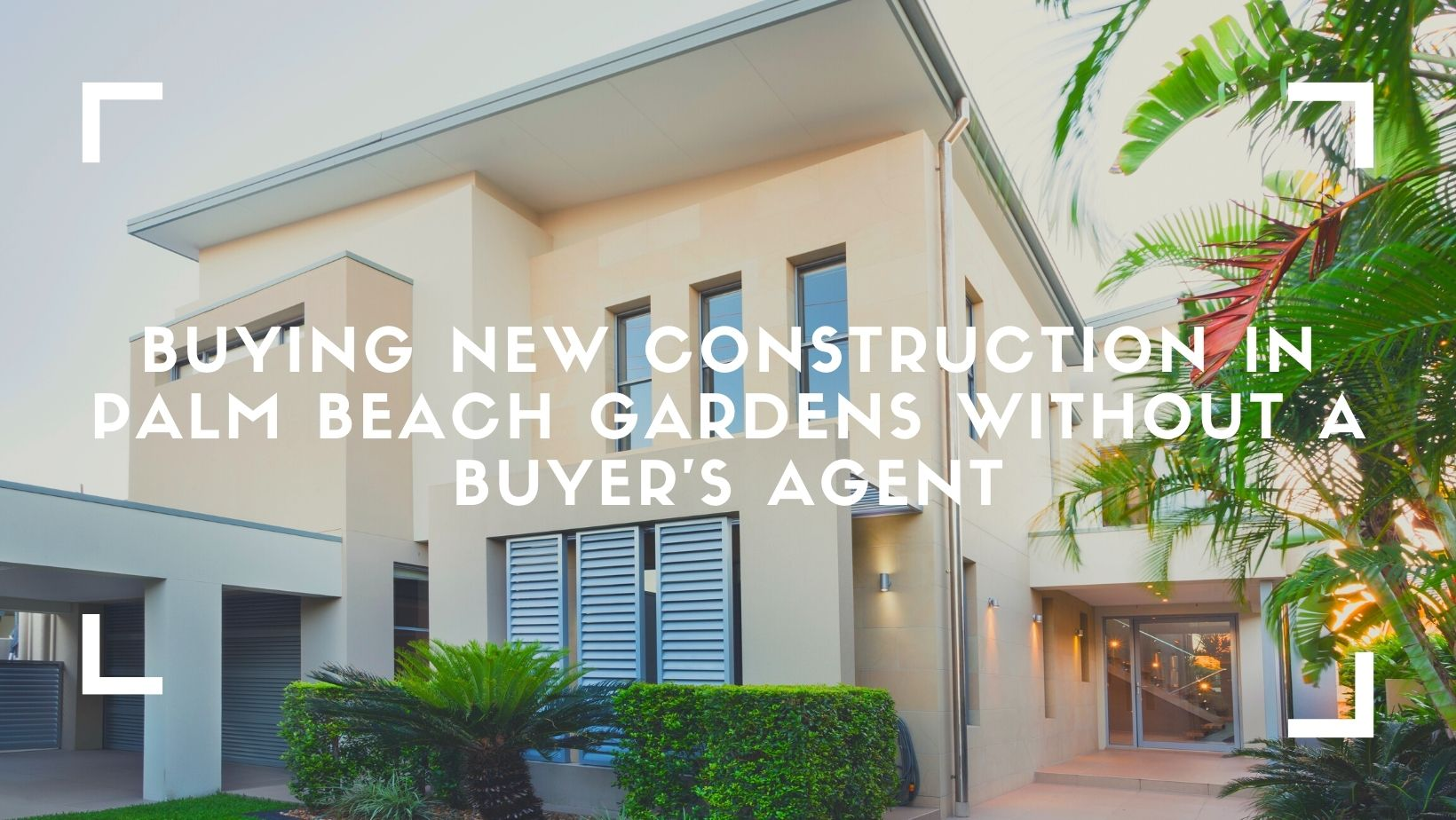 Buying New Construction in Palm Beach Gardens Without a Buyer's Agent