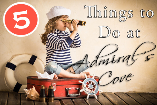 5 Things to do at Admiral's Cove