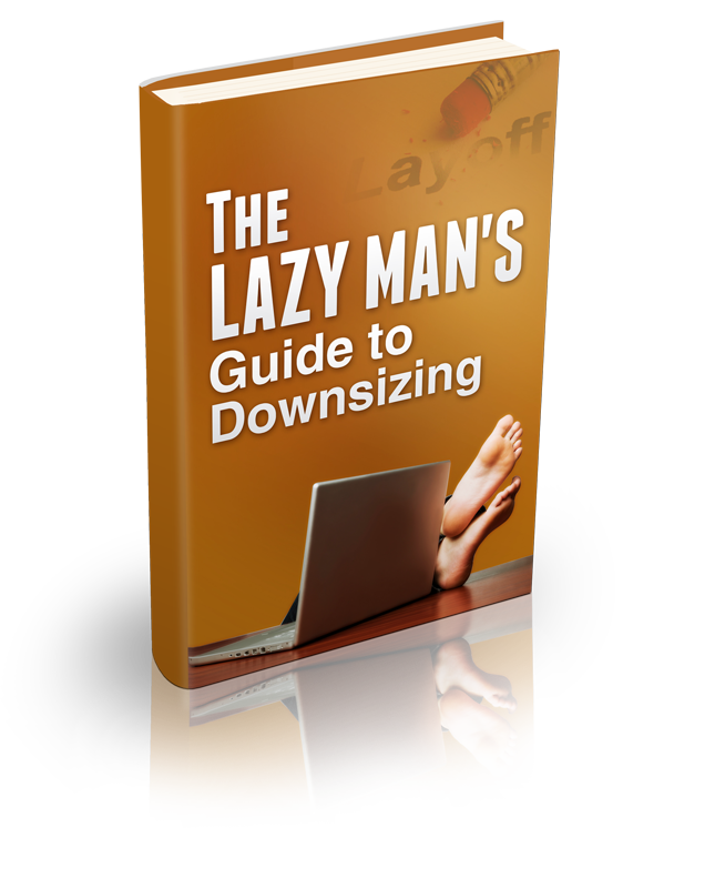 The Lazy Man's Guide to Downsizing