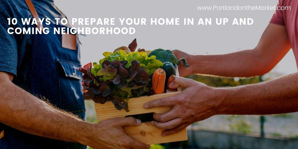 https://www.portlandonthemarket.com/blog/10-ways-prepare-your-home-and-coming-neighborhood-2/