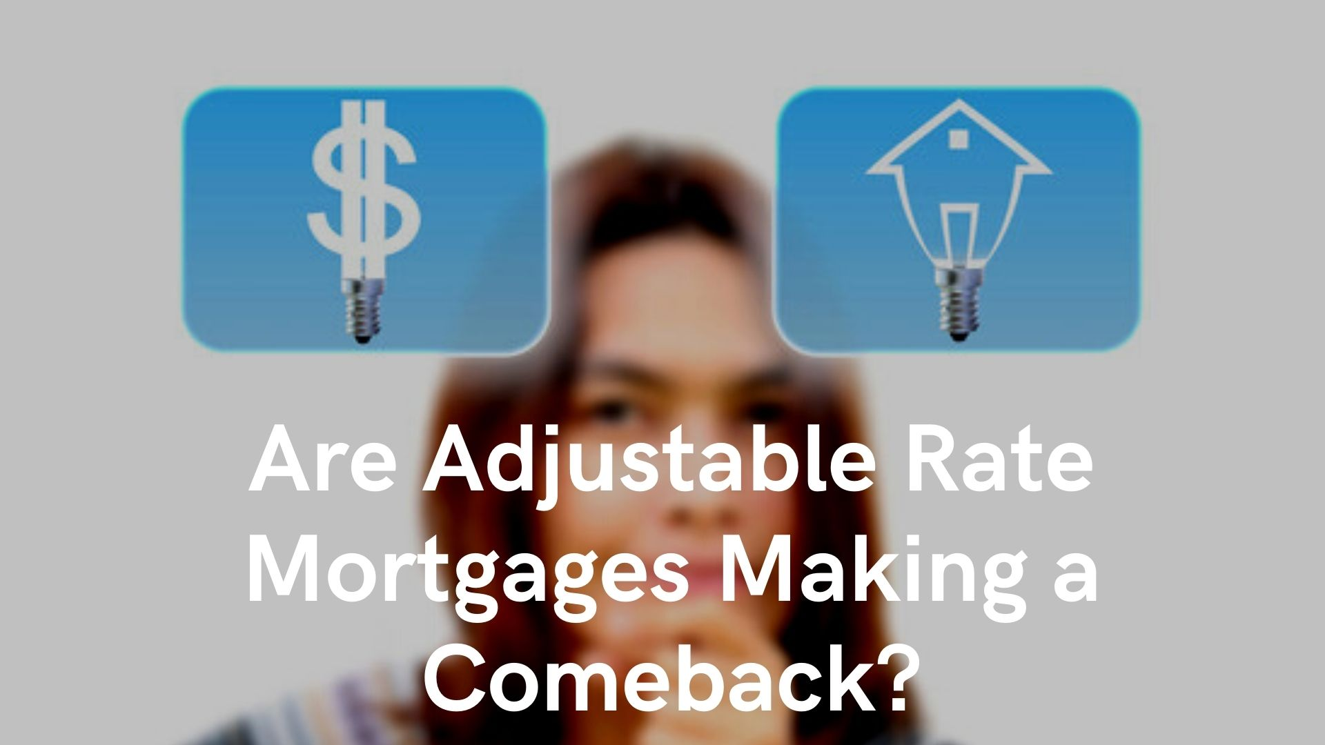 Are Adjustable Rate Mortgages Making a Comeback?