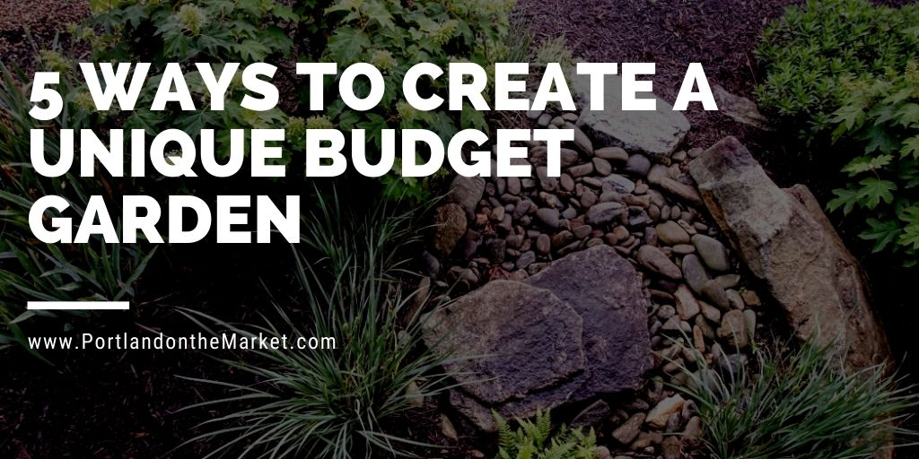 5 Ways to Create a Unique Budget Garden