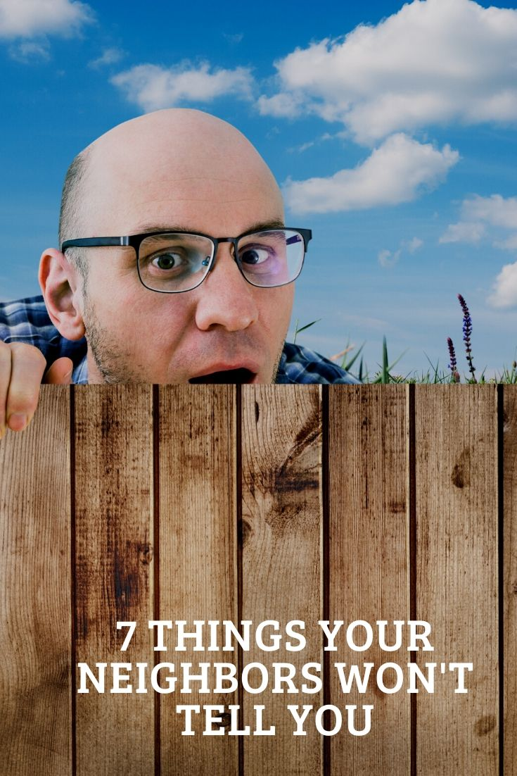 7 Things Your Neighbors Won't Tell You