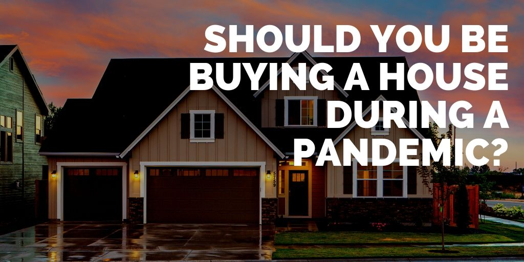 Should You Be Buying a House During a Pandemic?