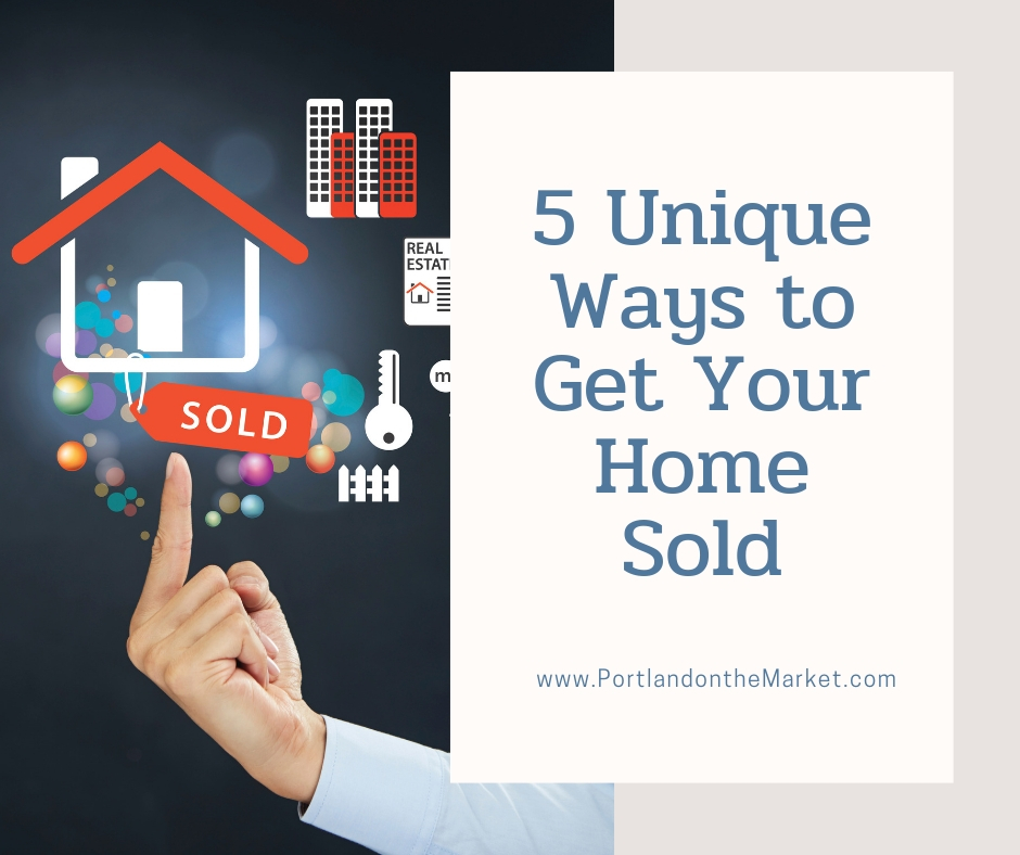 5 Unique Ways to Get Your Home Sold