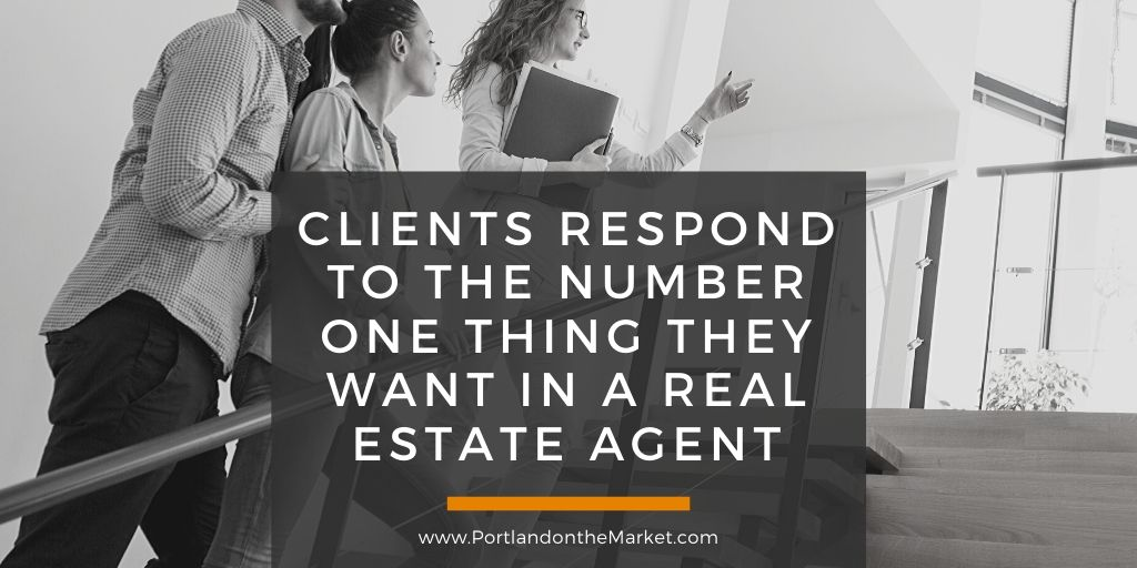 Clients Respond to the Number One Thing They Want in a Real Estate Agent