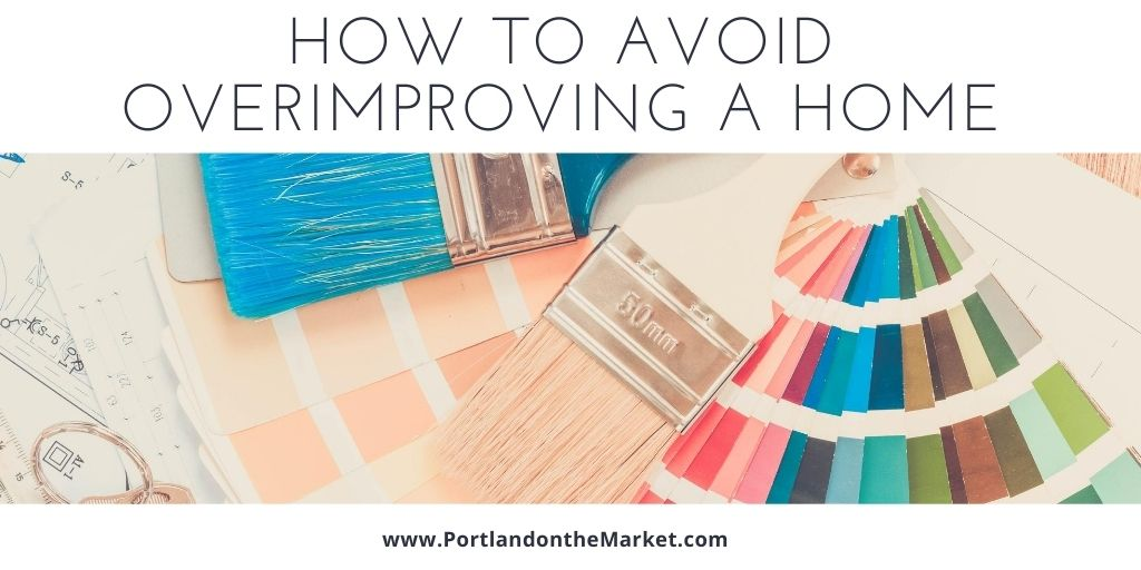 How to Avoid Overimproving a Home