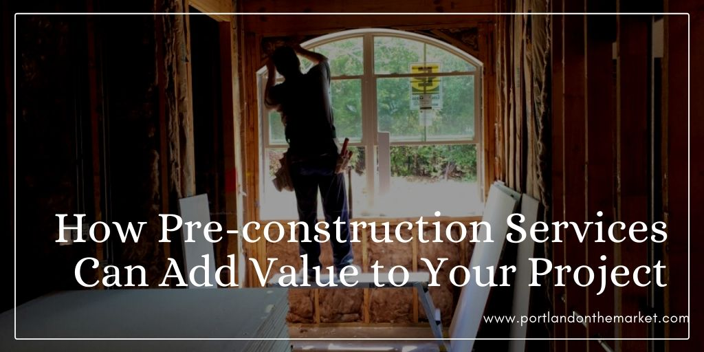 How Pre-construction Services Can Add Value to Your Project