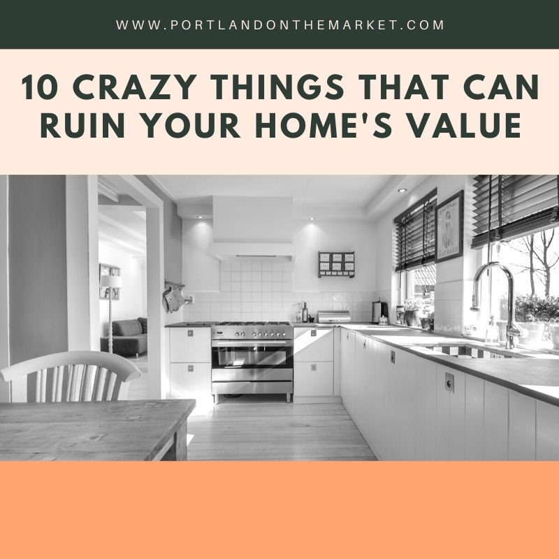 10 Crazy Things that can Ruin Your Home's Value