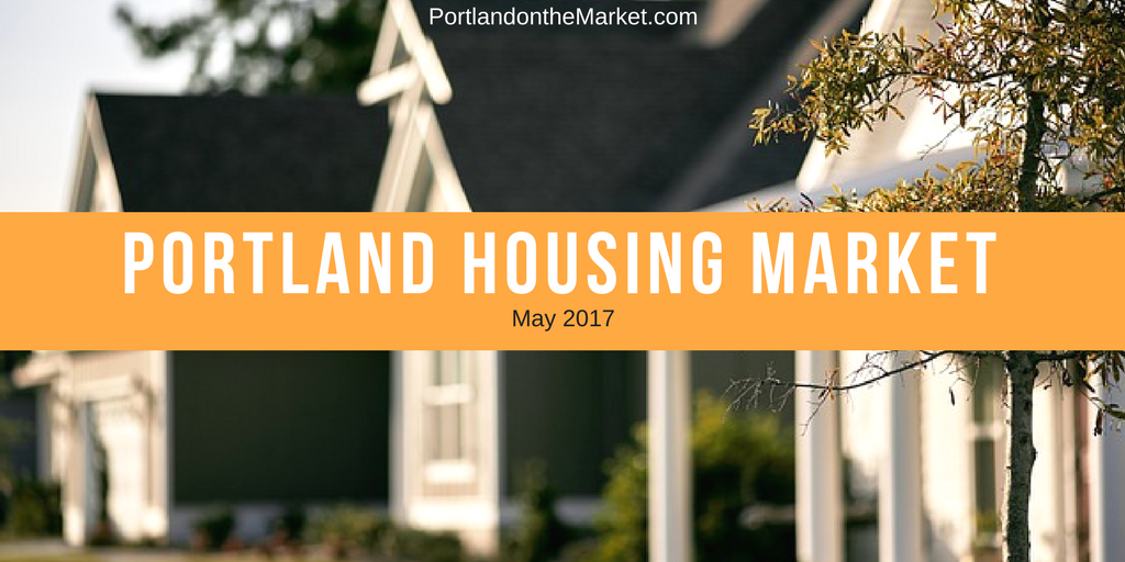 The Portland Housing Market - May 2017