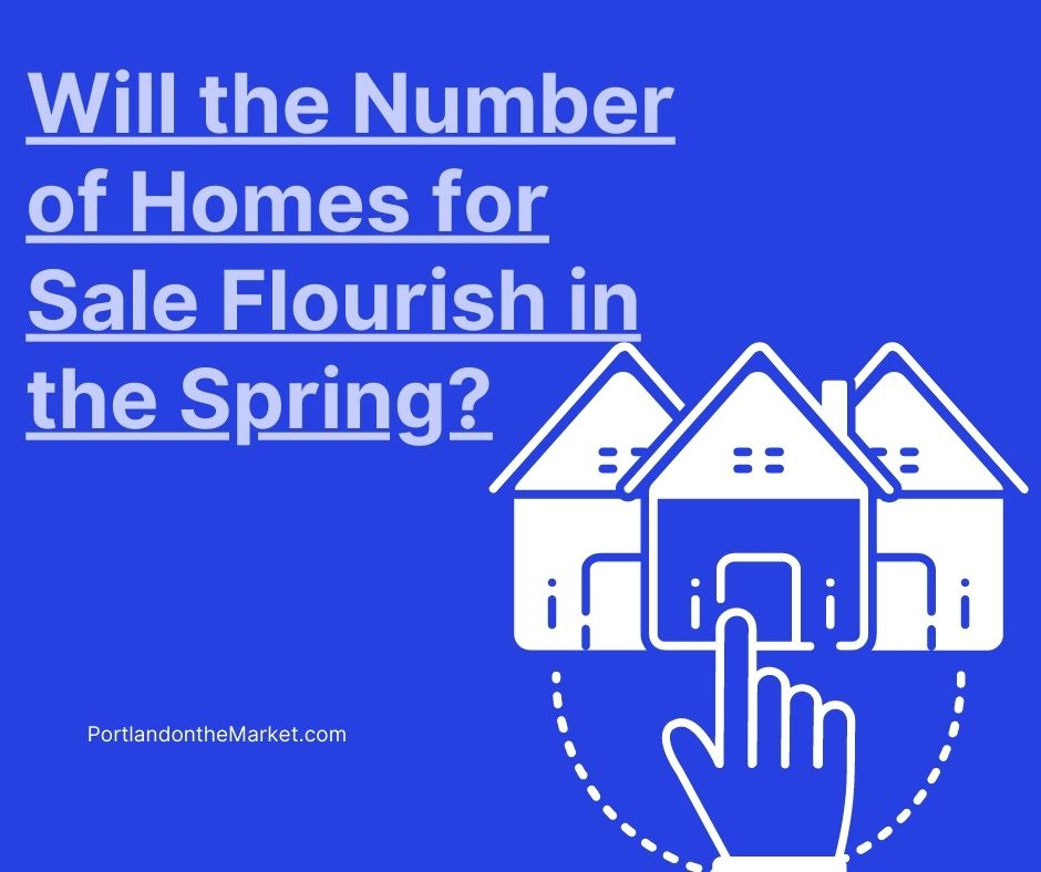 Will the Number of Homes for Sale Flourish in the Spring?