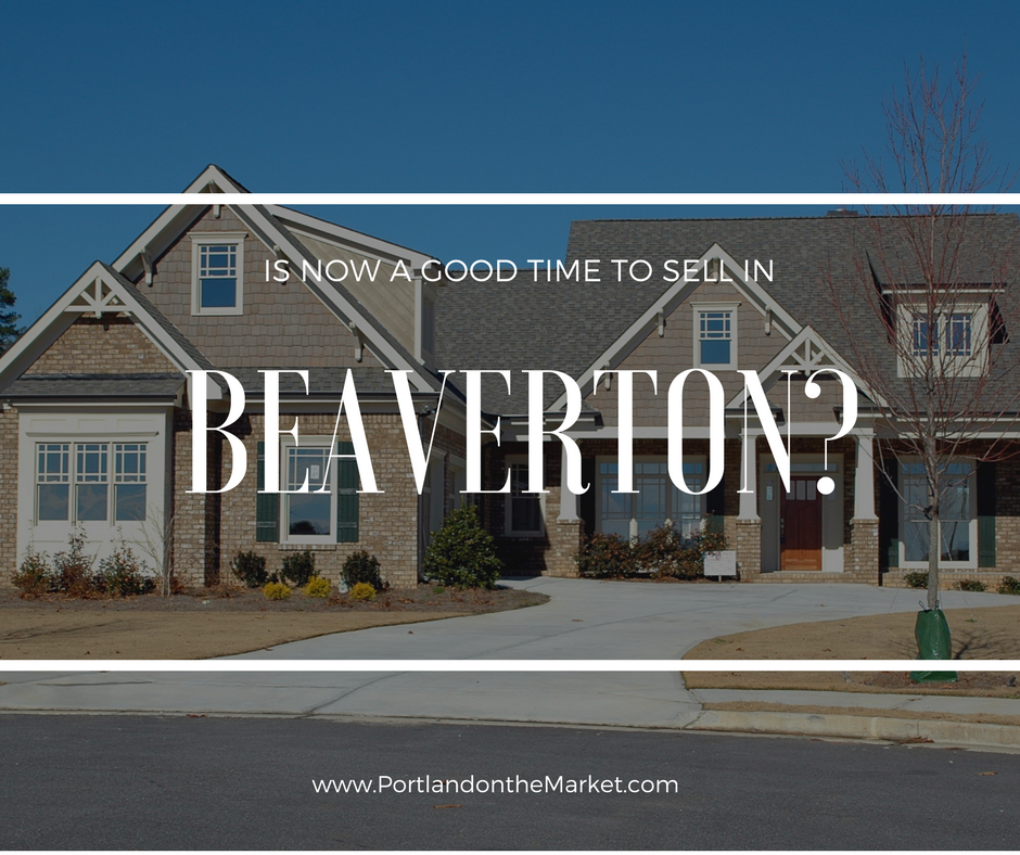 Is Now a Good Time to Sell a House in Beaverton?