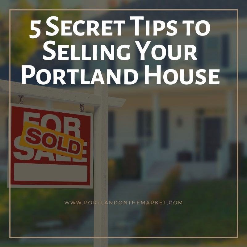 5 Secret Tips to Selling Your Portland House