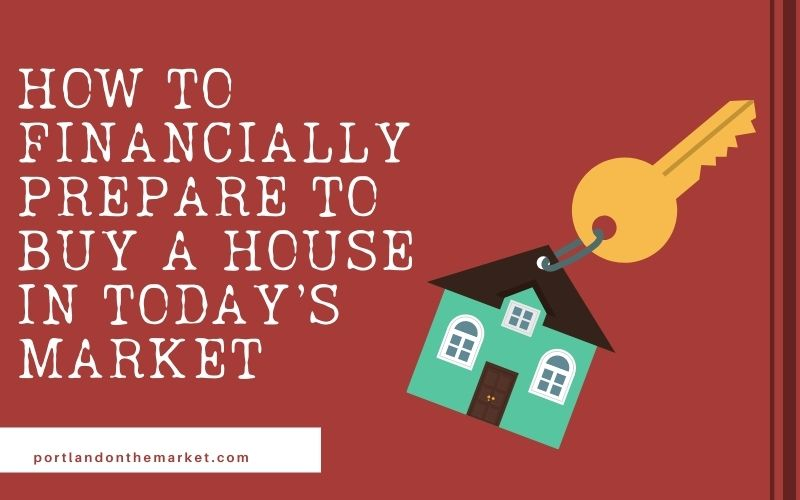 How to Financially Prepare to Buy a House in Today's Market