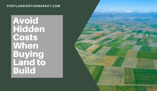 Avoid Hidden Costs When Buying Land to Build