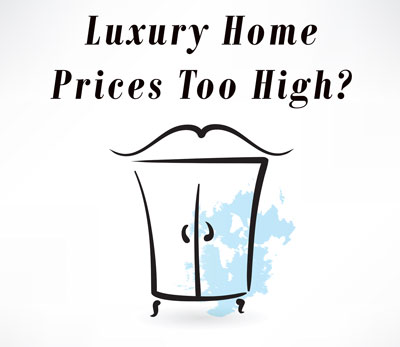 luxury home prices too high?