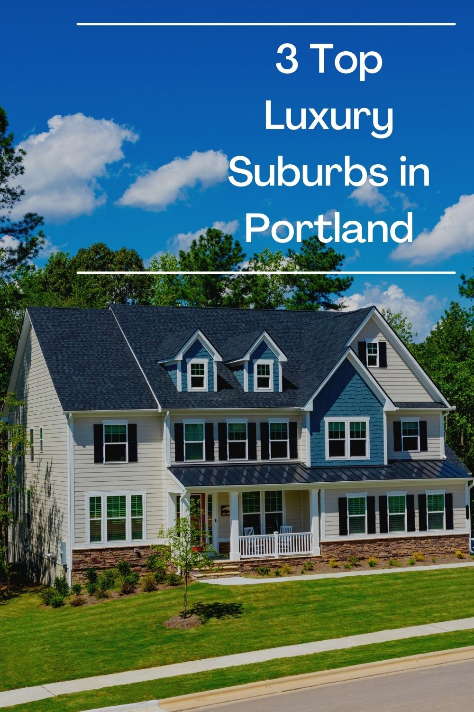 3 Top Luxury Suburbs in Portland Oregon