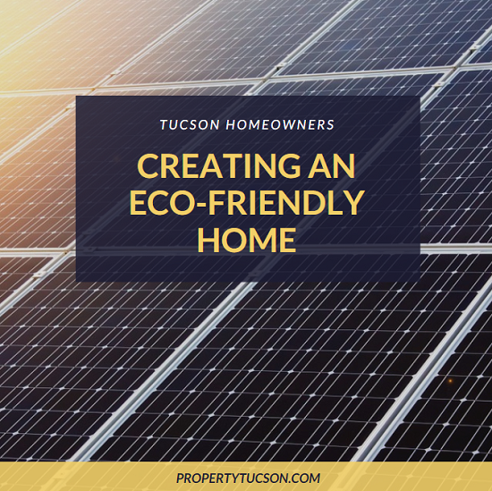 After you do a little homework, save up some money, and seek out various assistance programs to offset your costs, you can create an eco-friendly home in Tucson that lowers your energy costs and appeals to a wider variety of buyers when you sell it.