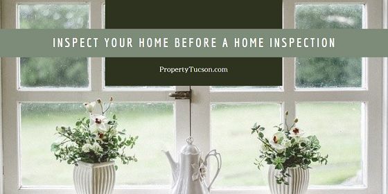 Before an official home inspection takes place at your Tucson home, conduct your own private inspection to identify any potential problems. That way you have enough time to fix them before an official inspection takes place.
