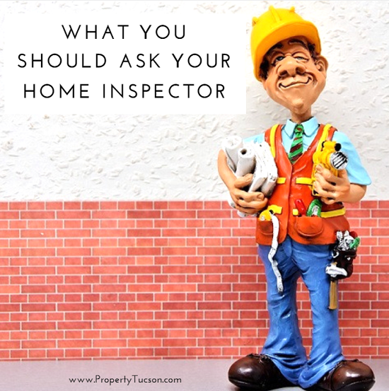 Be there when your home inspector conducts an inspection of your tuscon property so you can ask some very important questions.