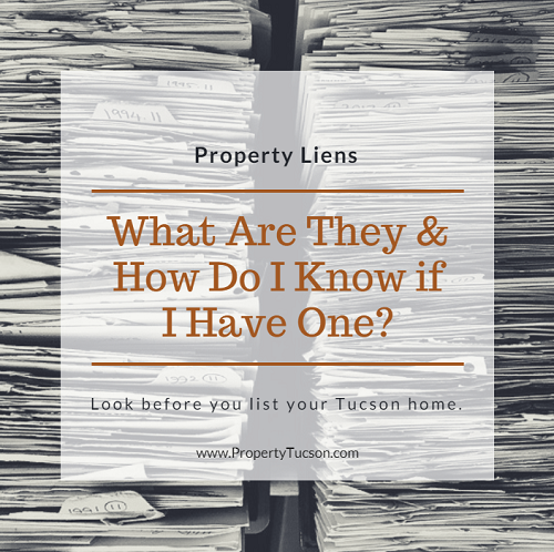 A property lien might delay or even destroy your Tucson home sale. But they are pretty easy to locate and rectify if you take the time to look before you list.