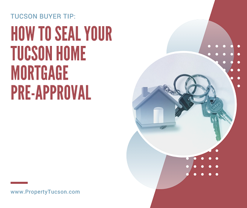 Want to know how to seal your Tucson home mortgage pre-approval before looking for a home? Get your credit in top shape. Gather all necessary paperwork. And save as much as you can for your down payment.