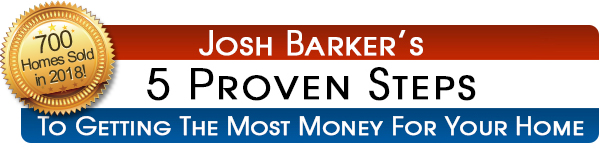 Josh Barker's 5 Proven Steps to getting the most money for your home